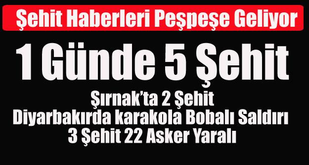 DİYARBAKIR DA KARAKOLA BOMBALI SALDIRI BİR GÜNDE 5 ŞEHİT