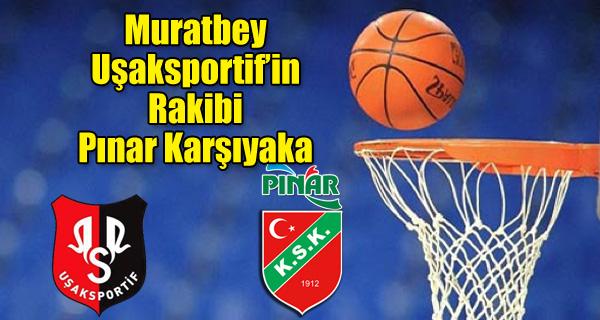 Muratbey Uşak Sportif'in rakibi Pınar Karşıyaka