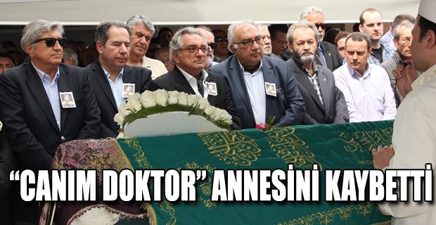 "'CANIM DOKTOR"" ANNESİNİ KAYBETTİ"
