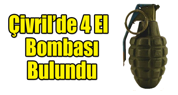 ÇİVRİL'DE 4 EL BOMBASI BULUNDU