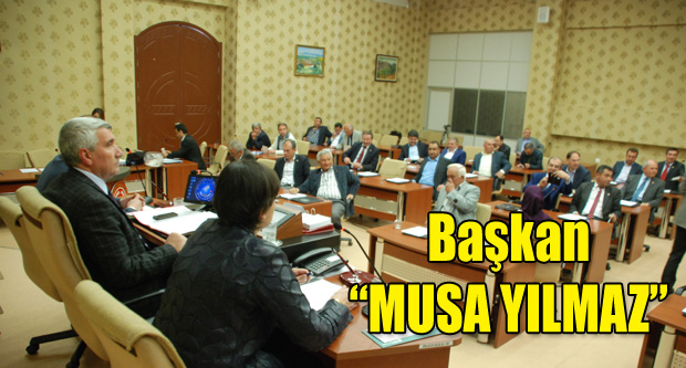 İL GENEL MECLİSİNDE BAŞKAN YENİDEN 'MUSA YILMAZ'
