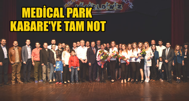 MEDİCAL PARK KABARE'YE TAM NOT