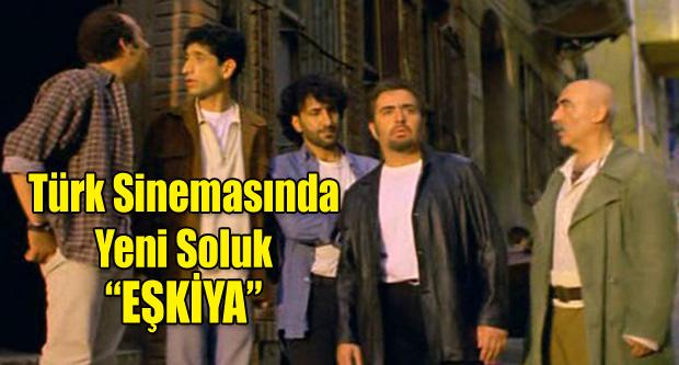 TÜRK SİNEMASINDA YENİ SOLUK 'EŞKİYA'