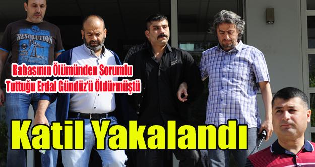 ERDAL GÜNDÜZ'ÜN KATİLİ ERDİNÇ BAL YAKALANDI
