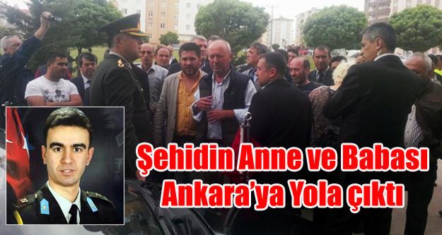 ŞEHİDİN ANNE VE BABASI ANKARA'YA YOLA ÇIKTI