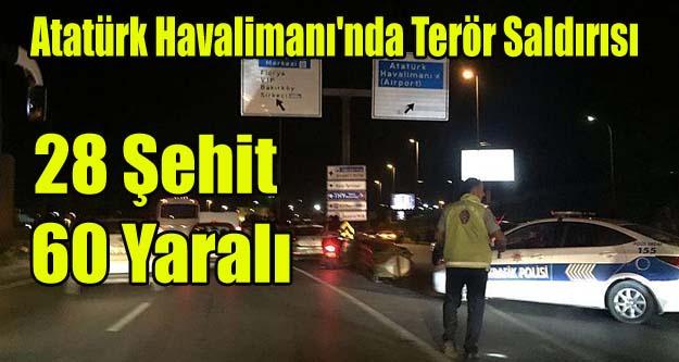Atatürk Havalimanı'nda Terör Saldırısı 28 Şehit 60 Yaralı