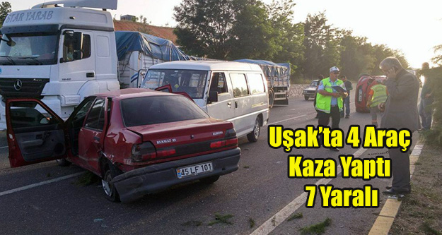 UŞAK'TA KAZA 7 YARALI