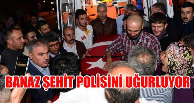 BANAZ ŞEHİT POLİSİNİ UĞURLUYOR