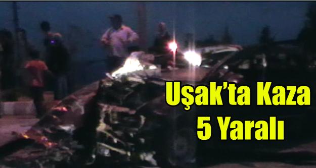 UŞAK'TA TRAFİK KAZASI 5 YARALI