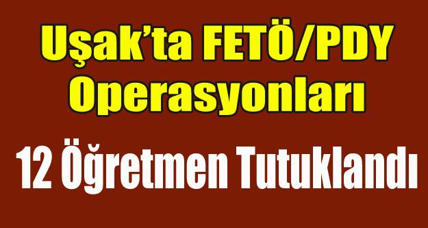 UŞAK'TA FETÖ'DEN 12 ÖĞRETMEN TUTUKLANDI