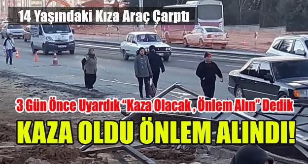 KAZA OLMADAN ÖNLEM ALINSA OLMAZ MIYDI!
