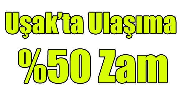 UŞAK'TA ULAŞIMA %50 ZAM YAPILDI