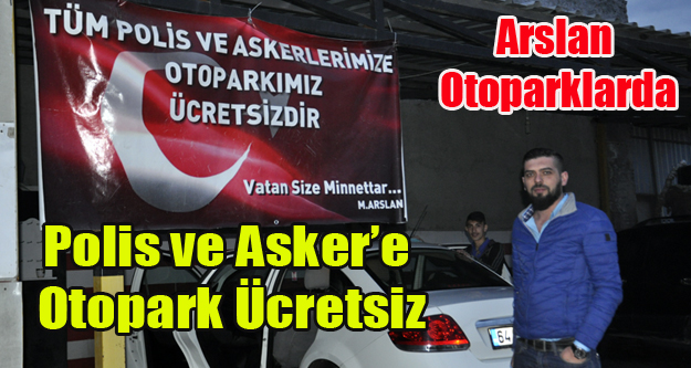 ARSLAN OTOPARKLAR POLİS VE ASKER'E ÜCRETSİZ