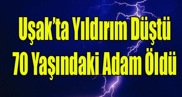 UŞAK'TA YILDIRIM CAN ALDI