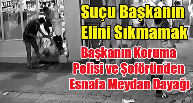 BAŞKAN CAHAN'IN ELİNİ SIKMAYAN ESNAFA KORUMA POLİSİ VE ŞOFÖRDEN MEYDAN DAYAĞI