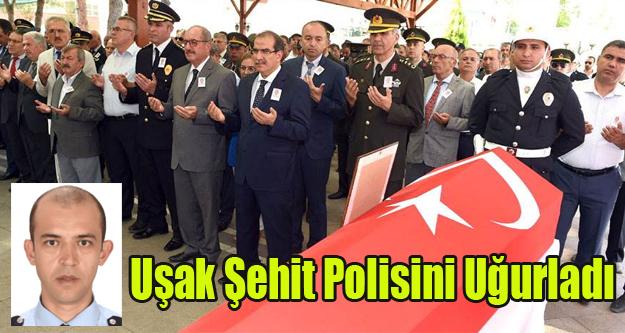 UŞAK ŞEHİT POLİSİNİ SON YOLCULUĞUNA UĞURLADI