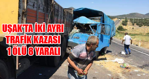 UŞAK'TA İKİ AYRI TRAFİK KAZASI 1 ÖLÜ 8 YARALI