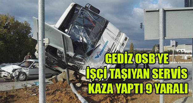 GEDİZ OSBS'YE İŞÇİ TAŞIYAN SERVİS KAZA YAPTI 3'Ü AĞIR 9 YARALI