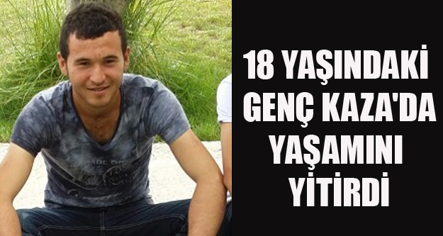 18 Yaşındaki Genç Kaza'da Öldü