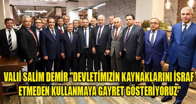 Vali Salim Demir 'Devletimizin kaynaklarını israf etmeden kullanmaya gayret gösteriyoruz'