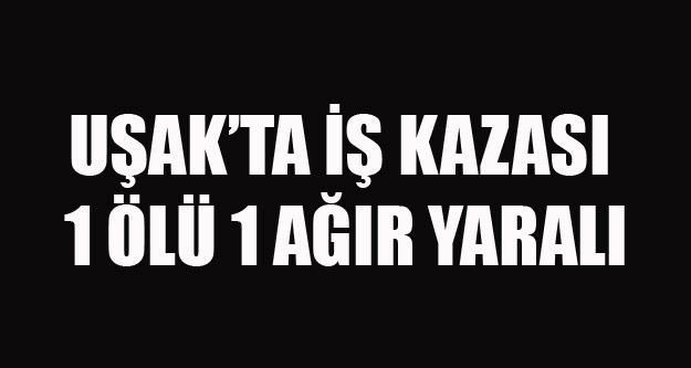 UŞAK#039;TA İNŞAAT#039;TA İŞ KAZASI 1 ÖLÜ 1 AĞIR YARALI