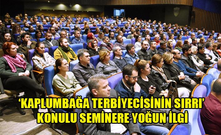 'KAPLUMBAĞA TERBİYECİSİNİN SIRRI' KONULU SEMİNERE YOĞUN İLGİ