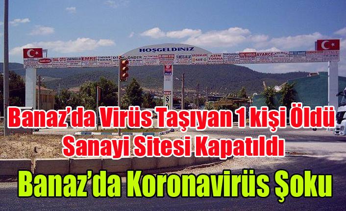 BANAZ'DA KORONAVİRÜS TAŞICIYICISI 1 KİŞİ ÖLDÜ SANAYİ SİTESİ 1 HAFTA SÜRE İLE KAPATILDI