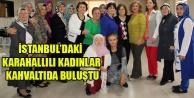 İSTANBULDAKİ KARAHALLILI KADINLAR KAHVALTIDA BULUŞTU