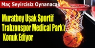 Muratbey Uşak Sportif#039;in konuğu Trabzonspor Medical Park