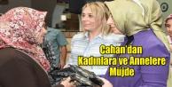 CAHAN#039;DAN KADINLARA ve ANNELERE MÜJDE