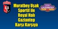 Muratbey Uşak Sportif#039;in rakibi Royal Halı Gaziantep