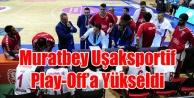 MURATBEY UŞAKSPORTİF PLAY-OFF#039;A YÜKSELDİ