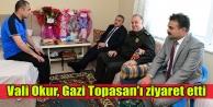 Vali Okur, Gazi Topasan#039;ı Ziyaret Etti