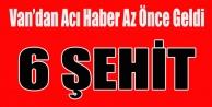 VAN'DAN ACI HABER 6 ŞEHİT 2 ASKER...