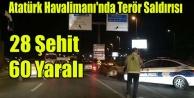 Atatürk Havalimanı#039;nda Terör Saldırısı 28 Şehit 60 Yaralı