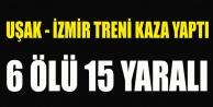 UŞAK İZMİR TRENİ KAZA YAPTI 6 ÖLÜ 15 YARALI