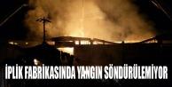 UŞAK#039;TA FABRİKA YANGINI SÖNDÜRÜLEMİYOR