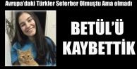AVRUPA ONUN İÇİN SEFERBER OLDU AMA, BETÜL#039;Ü KAYBETTİK