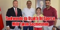 Taekwondo da Uşaklı iki Sporcu Milli Takım Seçmesinde