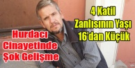 HURDACI CİNAYETİNDE KATİL SAYISI 4#039;E ÇIKTI