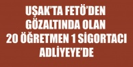 UŞAK#039;TA FETÖ#039;DEN GÖZALTINA ALINAN 20 Sİ ÖĞRETMEN  21 KİŞİ ADLİYEDE