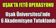 UŞAK ÜNİVERİSTESİNDE 6 AKADEMİSYEN FETÖ#039;DEN TUTUKLANDI