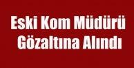 UŞAKLI ESKİ KOM MÜDÜRÜ BYLOCK#039;TAN GÖZALTINA ALINDI