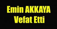 EMİN AKKAYA VEFAT ETTİ