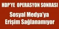 HDP#039;YE TERÖR OPERASYONU SONRASI SOSYAL MEDYAYA ERİŞİM YOK