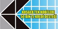 KOSGEBTEN KOBİLERE 50 BİN TL ÜST LİMİTLİ KREDİ FAİZ DESTEĞİ