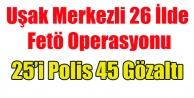 UŞAK MERKEZLİ FETÖ OPERASYONU 45 GÖZALTI
