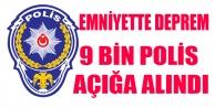 EMNİYET#039;TE 9 BİN POLİS AÇIĞA ALINDI