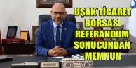 UŞAK TİCARET BORSASI REFERANDUM SONUCUNDAN MEMNUN