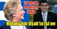 HİLLARY CLİNTON#039;UN SESLİ İÇİN UŞAK#039;A GELDİĞİ İDDİASI
